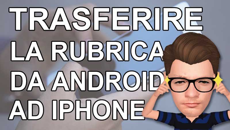 Come trasferire i contatti da Android a iPhone | Facile.it